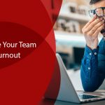 Guide Your Team through Pandemic Burnout
