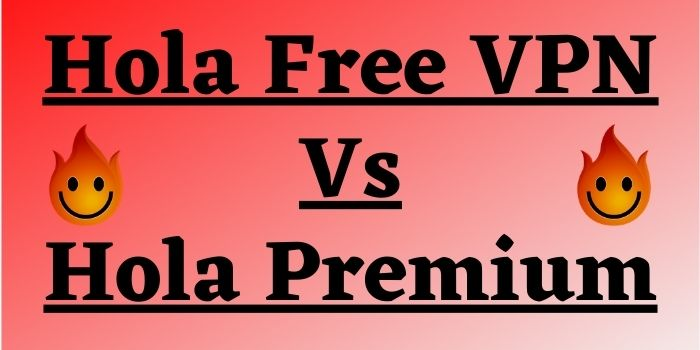 Which Is Better Hola Free or Premium?